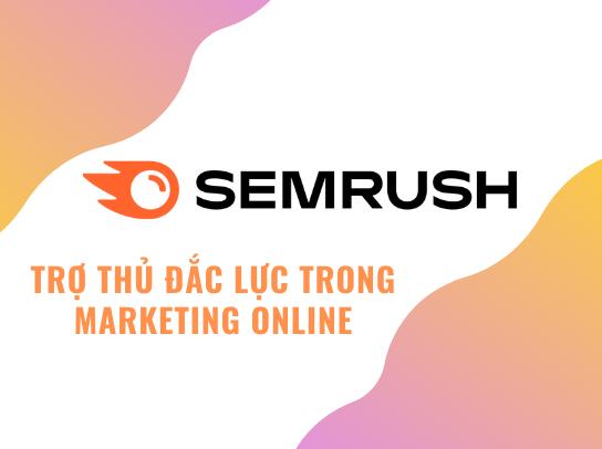 Sử dụng SEMrush giúp nghiên cứu thị trường và đối thủ cạnh tranh hiệu quả